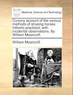 Cursory Account of the Various Methods of Shoeing Horses Hitherto Practised; With Incidental Observations. by William Moorcroft. af William Moorcroft
