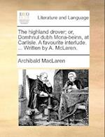 The Highland Drover; Or, Domhnul Dubh McNa-Beinn, at Carlisle. a Favourite Interlude. ... Written by A. McLaren. af Archibald Maclaren