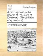 A Calm Appeal to the People of the State of Delaware. [Three Lines of Quotations] af Thomas McKean