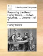 Poems by the Revd. Henry Rowe, ... in Two Volumes. ... Volume 1 of 2 af Henry Rowe