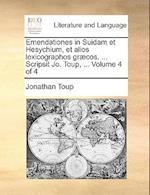 Emendationes in Suidam Et Hesychium, Et Alios Lexicographos Graecos. ... Scripsit Jo. Toup, ... Volume 4 of 4 af Jonathan Toup