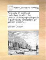 An Essay on Laborious Parturition af William Osborn