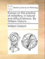 Essays on the Practice of Midwifery, in Natural and Difficult Labours. by William Osborn, ... af William Osborn