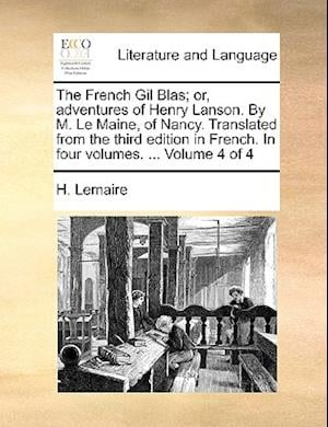 The French Gil Blas; Or, Adventures of Henry Lanson. by M. Le Maine, of Nancy. Translated from the Third Edition in French. in Four Volumes. ... Volum af H. Lemaire