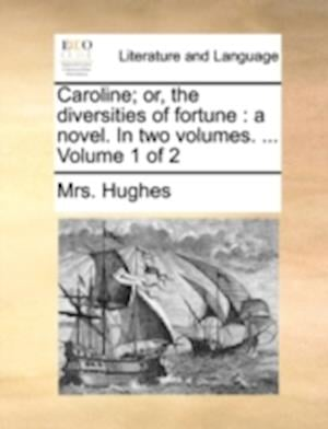 Caroline; Or, the Diversities of Fortune af Mrs Hughes