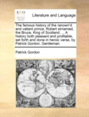The Famous History of the Renown'd and Valiant Prince, Robert Sirnamed, the Bruce, King of Scotland, ... a History Both Pleasant and Profitable, Set F af Patrick Gordon