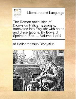 The Roman Antiquities of Dionysius Halicarnassensis, Translated Into English; With Notes and Dissertations. by Edward Spelman, Esq. ... Volume 1 of 4 af Of Halicarnassus Dionysius