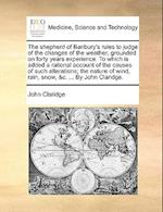 The Shepherd of Banbury's Rules to Judge of the Changes of the Weather, Grounded on Forty Years Experience. to Which Is Added a Rational Account of th af John Claridge