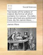 Two Books of the Writers of Ireland af James Ware