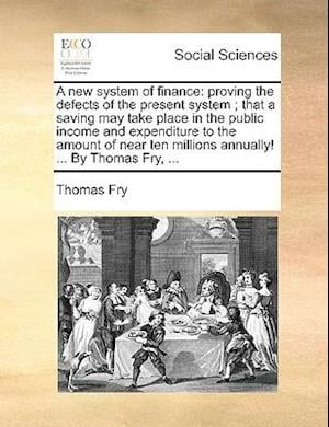 A New System of Finance af Thomas Fry