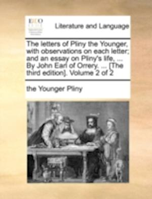 The Letters of Pliny the Younger, with Observations on Each Letter; And an Essay on Pliny's Life, ... by John Earl of Orrery. ... [The Third Edition]. af The Younger Pliny, Pliny