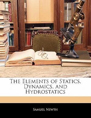 The Elements of Statics, Dynamics, and Hydrostatics af Samuel Newth