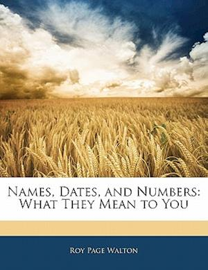 Names, Dates, and Numbers af Roy Page Walton