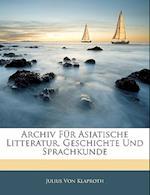 Archiv Fur Asiatische Litteratur, Geschichte Und Sprachkunde, Erster Band af Julius Von Klaproth
