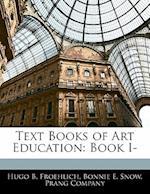 Text Books of Art Education af Bonnie E. Snow, Hugo B. Froehlich