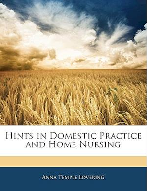 Hints in Domestic Practice and Home Nursing af Anna Temple Lovering