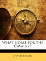 What Horse for the Cavalry? af Spencer Borden