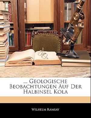 ... Geologische Beobachtungen Auf Der Halbinsel Kola af Wilhelm Ramsay