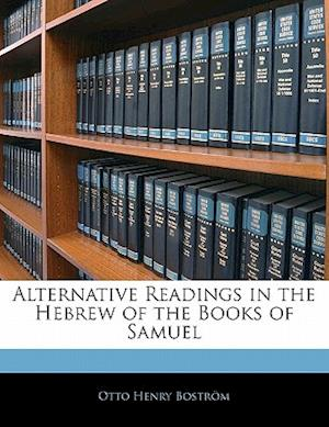 Alternative Readings in the Hebrew of the Books of Samuel af Otto Henry Bostrom, Otto Henry Bostrm