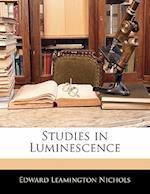 Studies in Luminescence af Edward Leamington Nichols