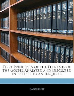 First Principles of the Elements of the Gospel Analyzed and Discussed in Letters to an Inquirer af Isaac Errett