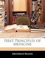 First Principles of Medicine af Archibald Billing