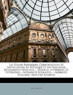 Les Ecoles Publiques, Construction Et Installation En Belgique Et En Hollande af Felix Narjoux