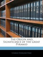 The Origin and Significance of the Great Pyramid af Charles Staniland Wake