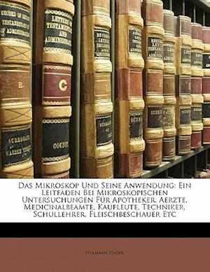 Das Mikroskop Und Seine Anwendung af Hermann Hager