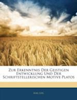 Zur Erkenntnis Der Geistigen Entwicklung Und Der Schriftstellerischen Motive Platos af Karl Jol, Karl Joel