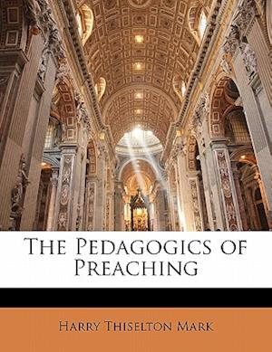 The Pedagogics of Preaching af Harry Thiselton Mark