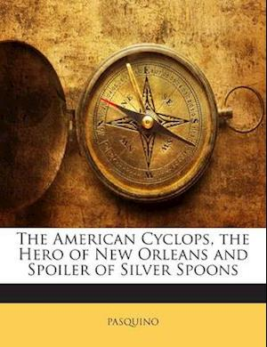 The American Cyclops, the Hero of New Orleans and Spoiler of Silver Spoons af Pasquino