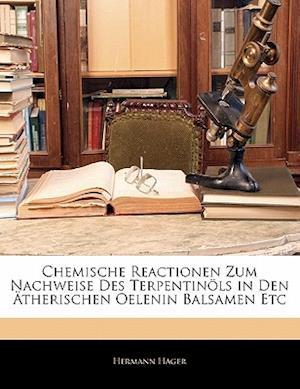 Chemische Reactionen Zum Nachweise Des Terpentinols in Den Atherischen Oelenin Balsamen Etc af Hermann Hager