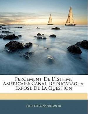 Percement de L'Isthme Am Ricain af Felix Belly, Napoleon Iii, F. LIX Belly
