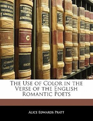 The Use of Color in the Verse of the English Romantic Poets af Alice Edwards Pratt