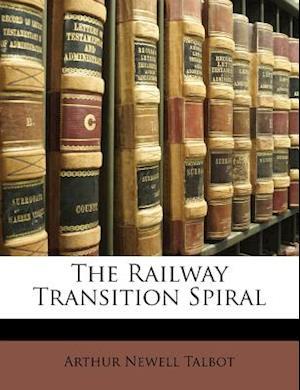 The Railway Transition Spiral af Arthur Newell Talbot