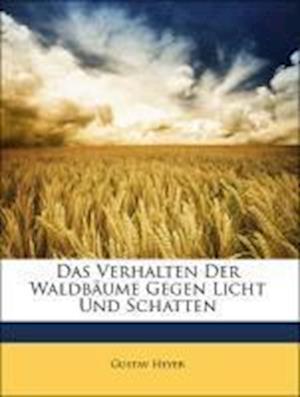 Das Verhalten Der Waldbaume Gegen Licht Und Schatten af Gustav Heyer