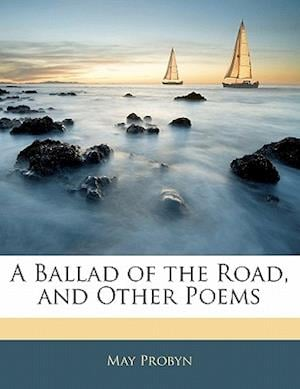 A Ballad of the Road, and Other Poems af May Probyn
