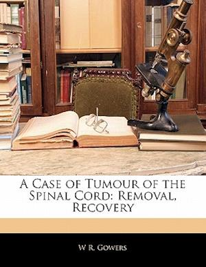 A Case of Tumour of the Spinal Cord af W. R. Gowers