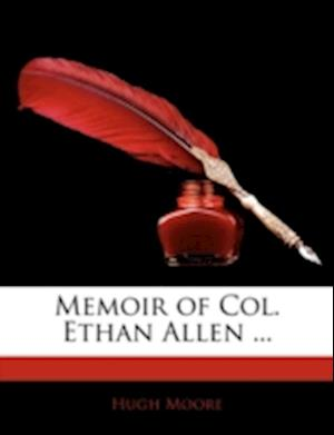 Memoir of Col. Ethan Allen ... af Hugh Moore