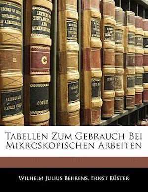 Tabellen Zum Gebrauch Bei Mikroskopischen Arbeiten af Wilhelm Julius Behrens, Ernst Kuster, Ernst Kster