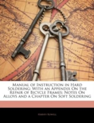 Manual of Instruction in Hard Soldering af Harvey Rowell
