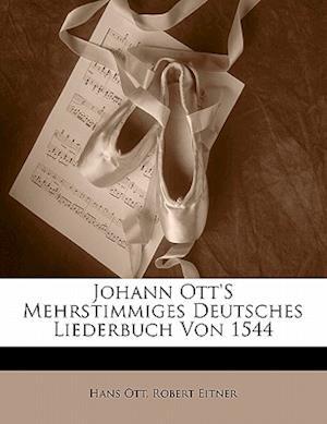 Johann Ott's Mehrstimmiges Deutsches Liederbuch Von 1544 af Hans Ott, Robert Eitner