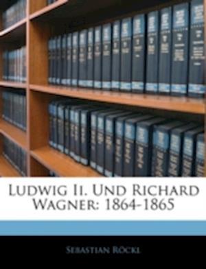 Ludwig II. Und Richard Wagner af Sebastian Rckl, Sebastian Rockl