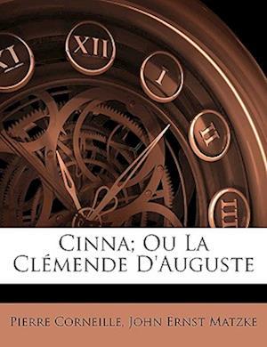 Cinna; Ou La Clemende D'Auguste af John Ernst Matzke, Pierre Corneille