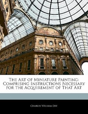 The Art of Miniature Painting af Charles William Day