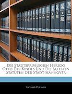 Die Stadteprivilegien Herzog Otto Des Kindes Und Die Altesten Statuten Der Stadt Hannover af Richard Doebner