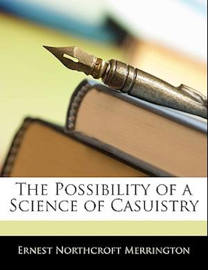 The Possibility of a Science of Casuistry af Ernest Northcroft Merrington