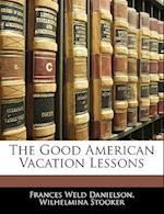 The Good American Vacation Lessons af Frances Weld Danielson, Wilhelmina Stooker