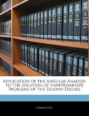 Application of the Angular Analysis to the Solution of Indeterminate Problems of the Second Degree af Charles Gill